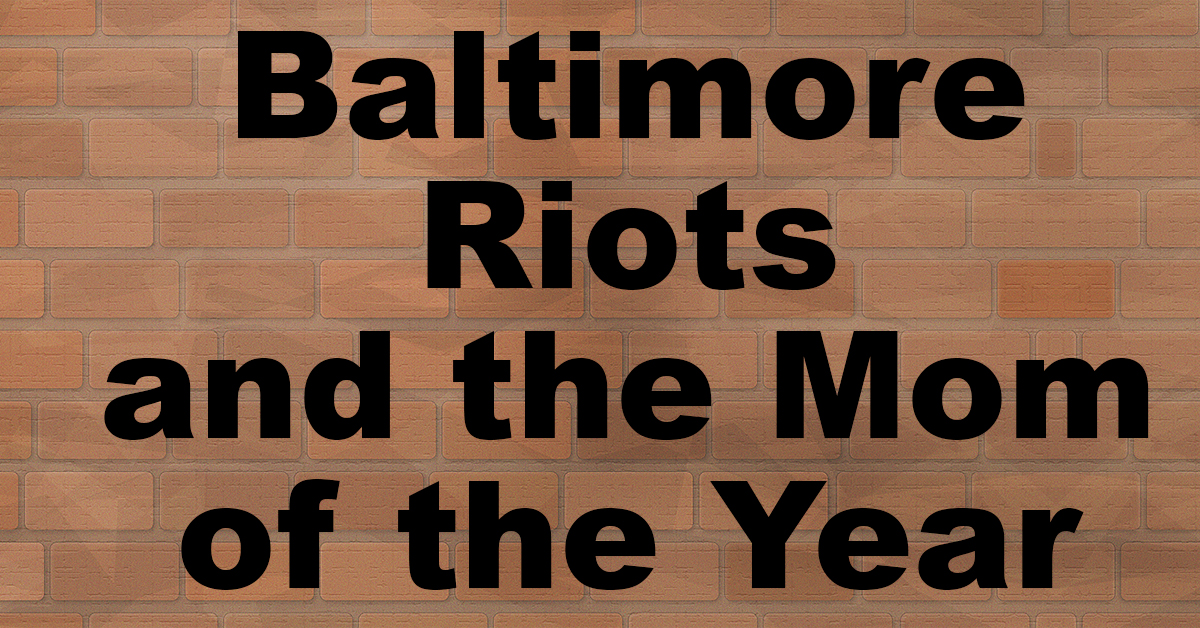 Baltimore Riots and the Mom of the Year