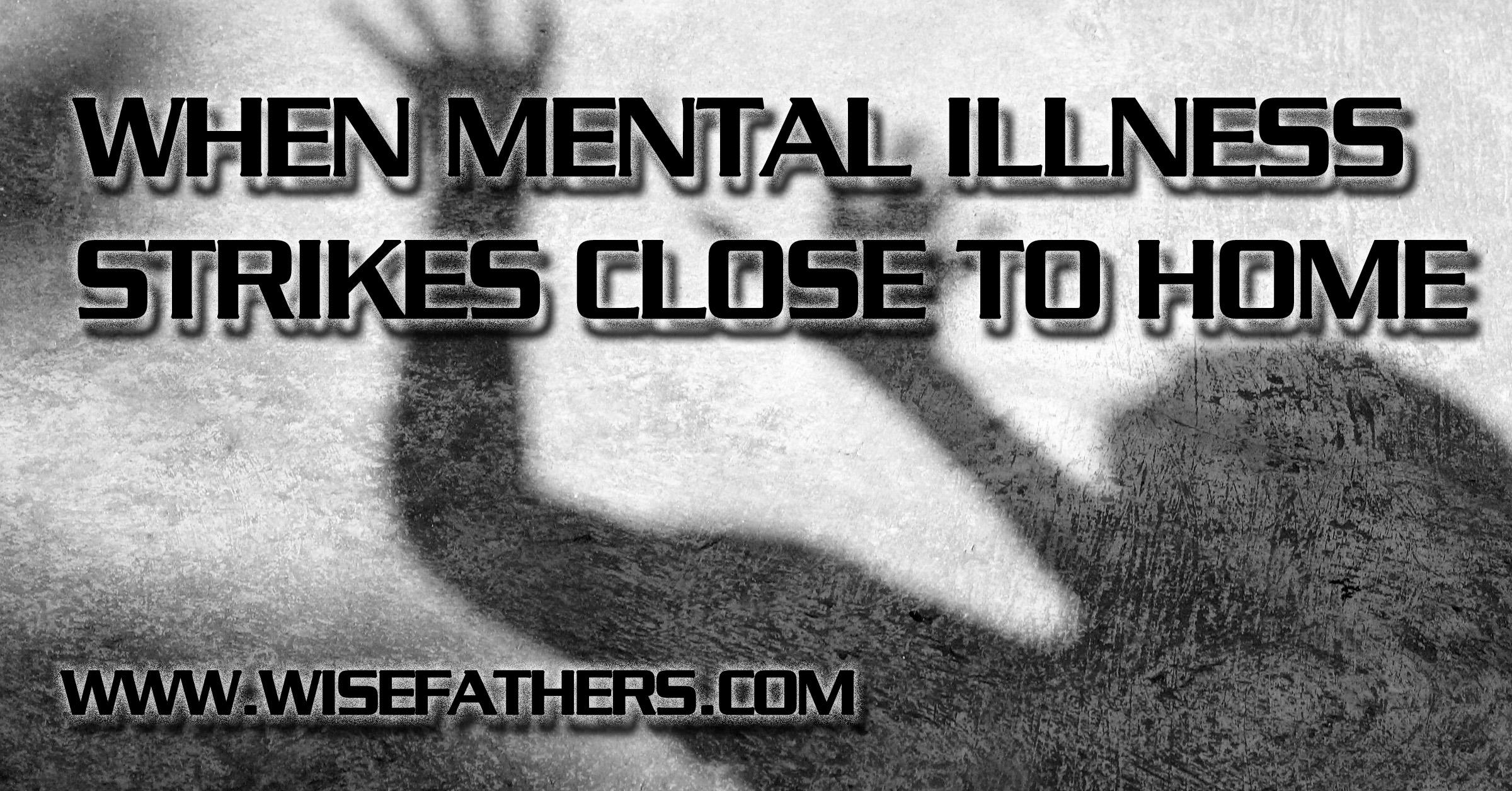 When Mental Illness Strikes Close to Home