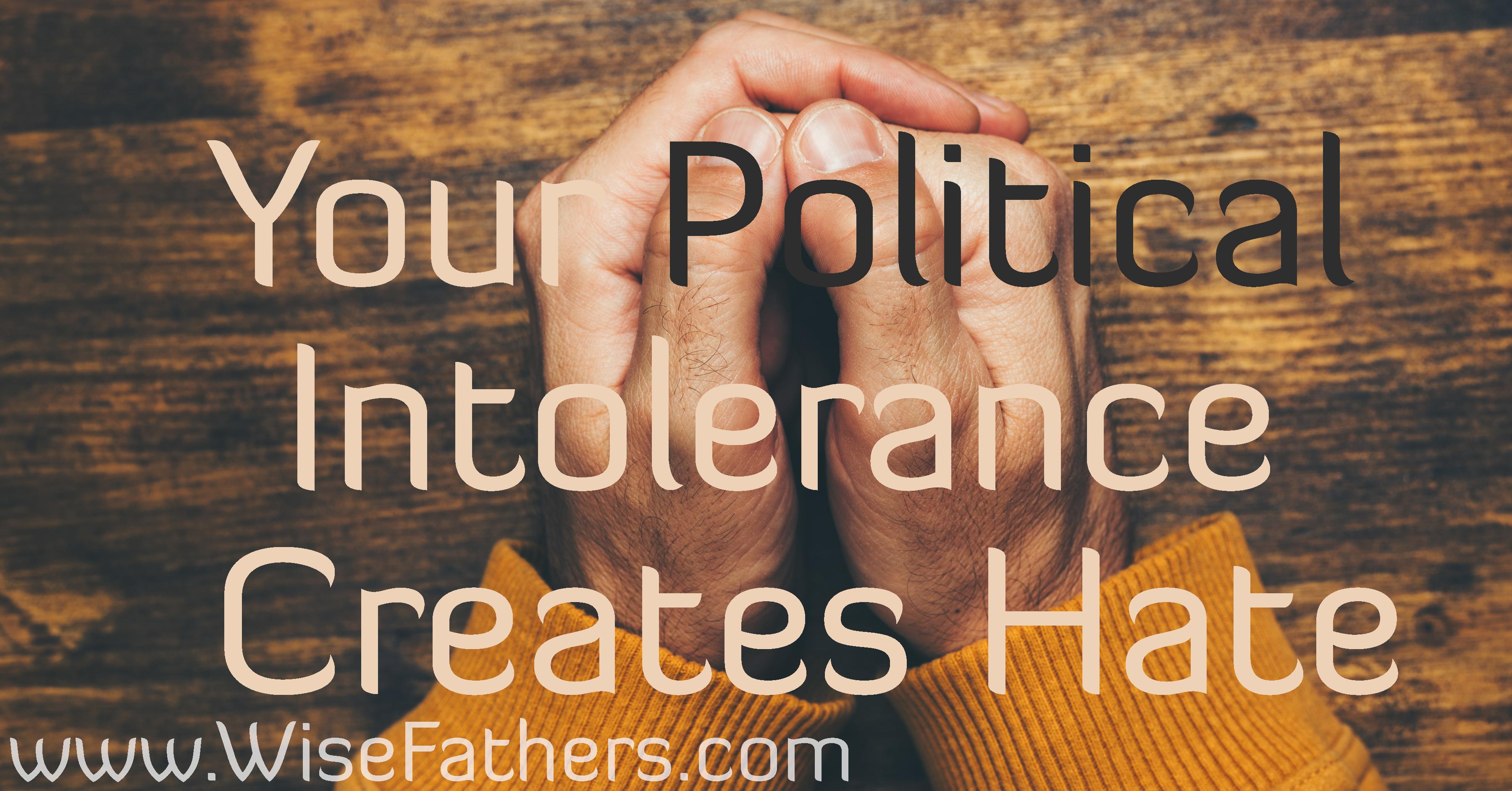 Your Political Intolerance Creates Hate