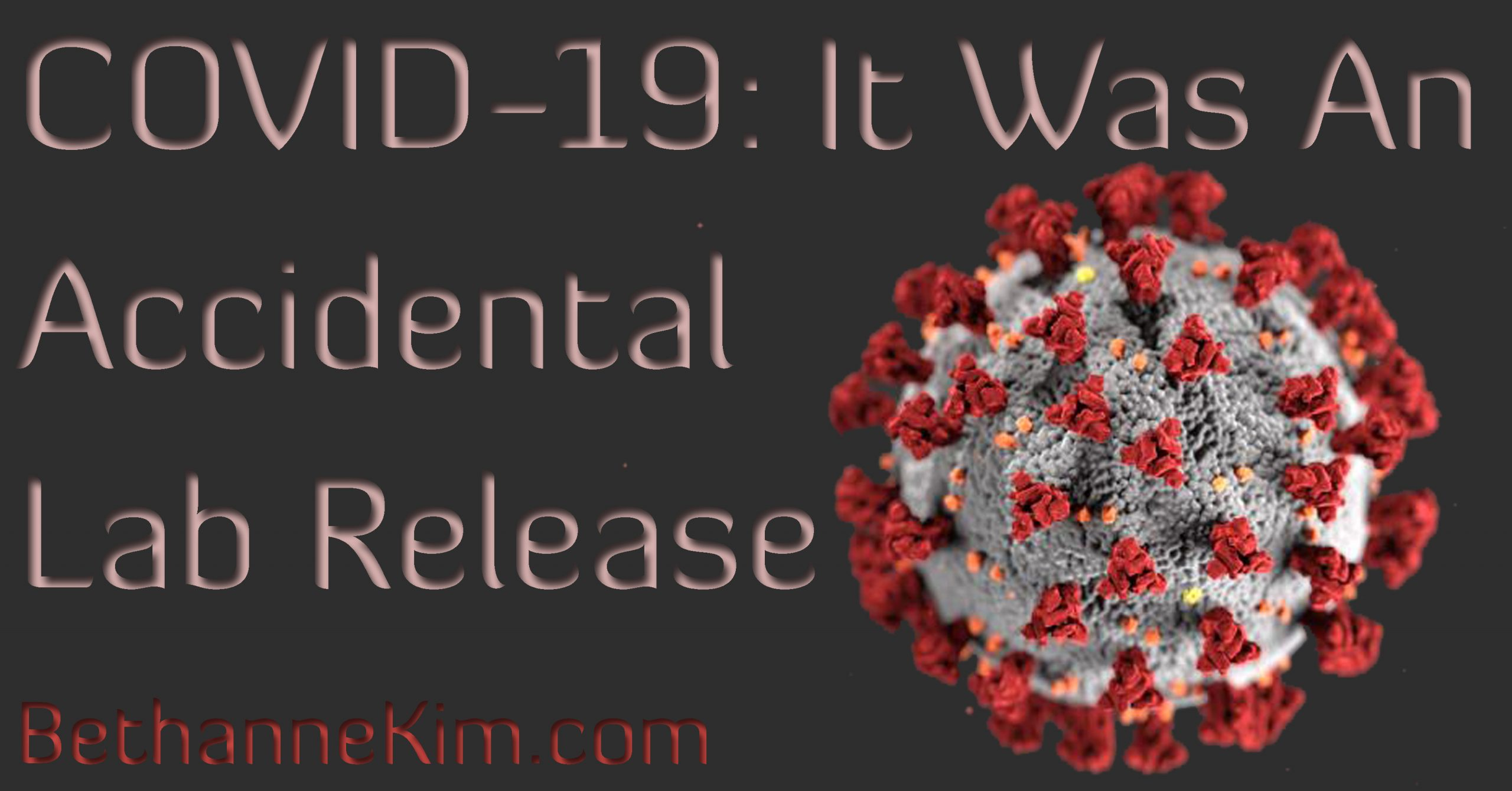 COVID-19: It Was An Accidental Lab Release